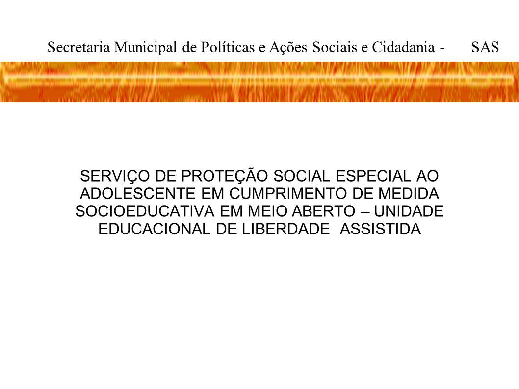 SERVIÇO DE PROTEÇÃO SOCIAL ESPECIAL AO ADOLESCENTE EM CUMPRIMENTO DE MEDIDA SOCIOEDUCATIVA EM MEIO ABERTO – UNIDADE EDUCACIONAL DE LIBERDADE ASSISTIDA