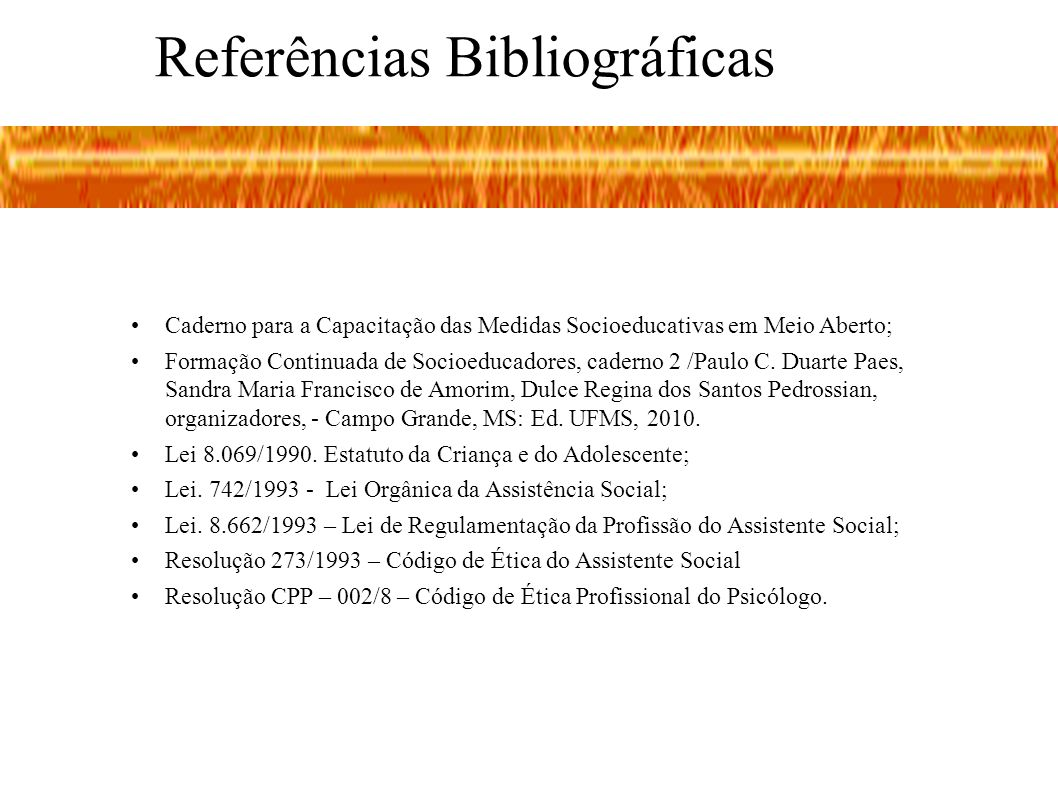 Referências Bibliográficas Caderno para a Capacitação das Medidas Socioeducativas em Meio Aberto; Formação Continuada de Socioeducadores, caderno 2 /P