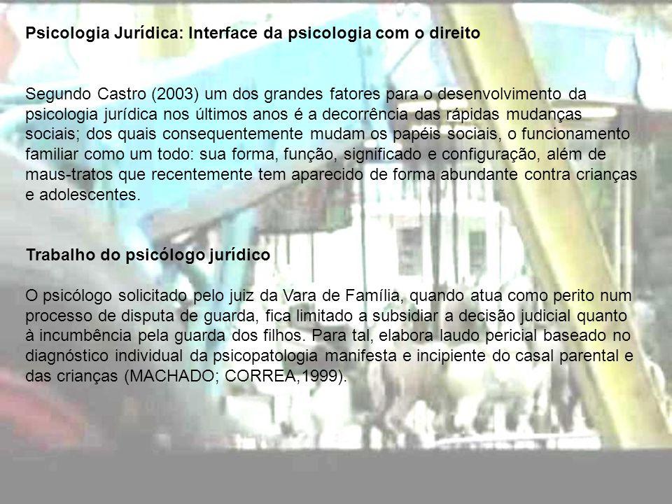 Psicologia Jurídica: Interface da psicologia com o direito Segundo Castro (2003) um dos grandes fatores para o desenvolvimento da psicologia jurídica