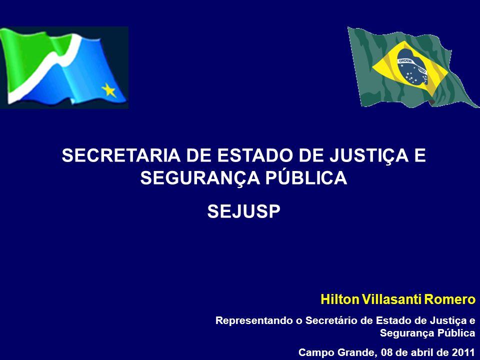 SECRETARIA DE ESTADO DE JUSTIÇA E SEGURANÇA PÚBLICA SEJUSP Hilton Villasanti Romero Representando o Secretário de Estado de Justiça e Segurança Públic