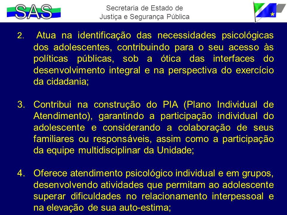 2. Atua na identificação das necessidades psicológicas dos adolescentes, contribuindo para o seu acesso às políticas públicas, sob a ótica das interfa