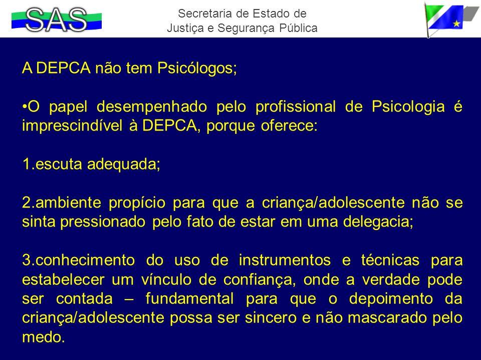 Secretaria de Estado de Justiça e Segurança Pública A DEPCA não tem Psicólogos; O papel desempenhado pelo profissional de Psicologia é imprescindível
