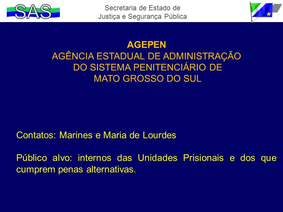 AGEPEN AGÊNCIA ESTADUAL DE ADMINISTRAÇÃO DO SISTEMA PENITENCIÁRIO DE MATO GROSSO DO SUL Contatos: Marines e Maria de Lourdes Público alvo: internos da