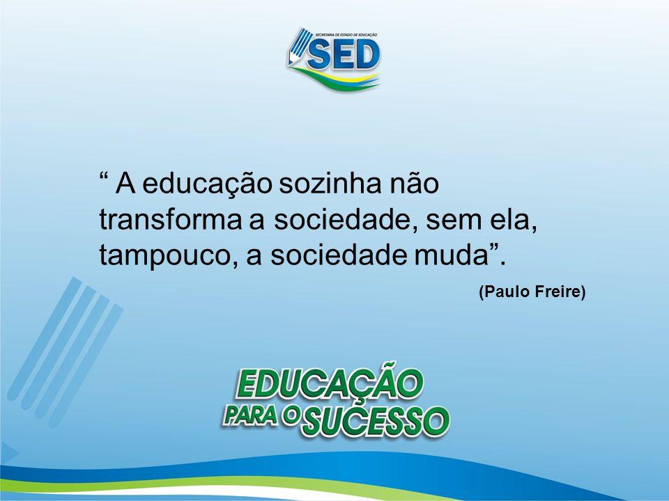 A educação sozinha não transforma a sociedade, sem ela, tampouco, a sociedade muda. (Paulo Freire)