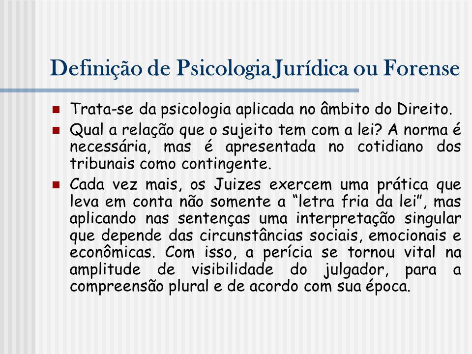Definição de Psicologia Jurídica ou Forense Trata-se da psicologia aplicada no âmbito do Direito. Qual a relação que o sujeito tem com a lei? A norma