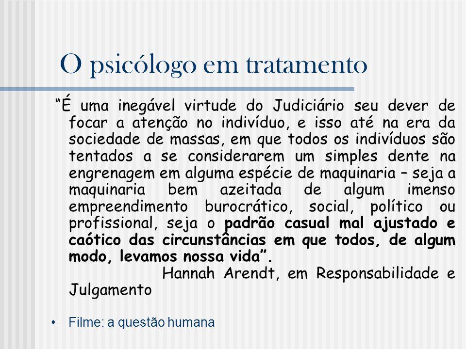 O psicólogo em tratamento É uma inegável virtude do Judiciário seu dever de focar a atenção no indivíduo, e isso até na era da sociedade de massas, em