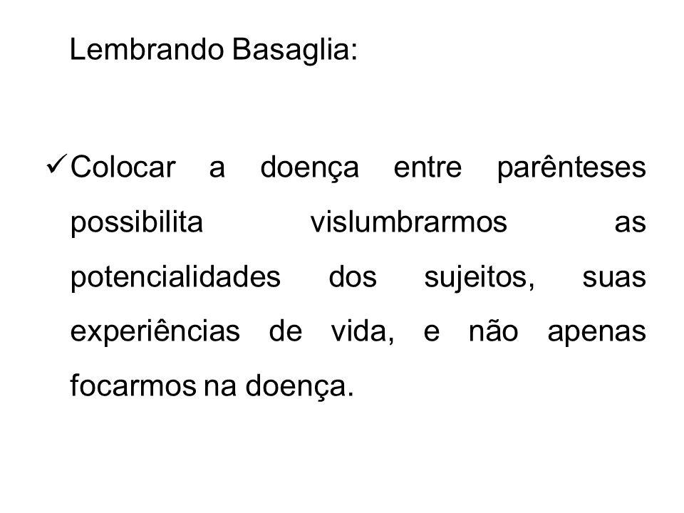 Lembrando Basaglia: Colocar a doença entre parênteses possibilita vislumbrarmos as potencialidades dos sujeitos, suas experiências de vida, e não apen