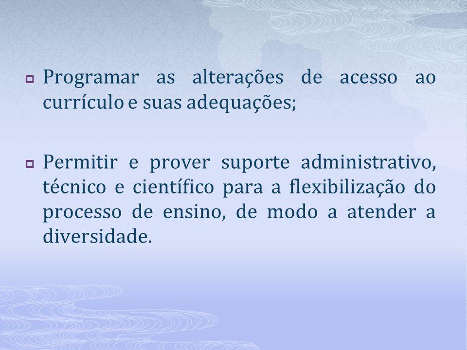 Programar as alterações de acesso ao currículo e suas adequações; Permitir e prover suporte administrativo, técnico e científico para a flexibilização