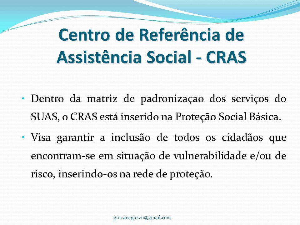Centro de Referência de Assistência Social - CRAS Dentro da matriz de padronizaçao dos serviços do SUAS, o CRAS está inserido na Proteção Social Básic
