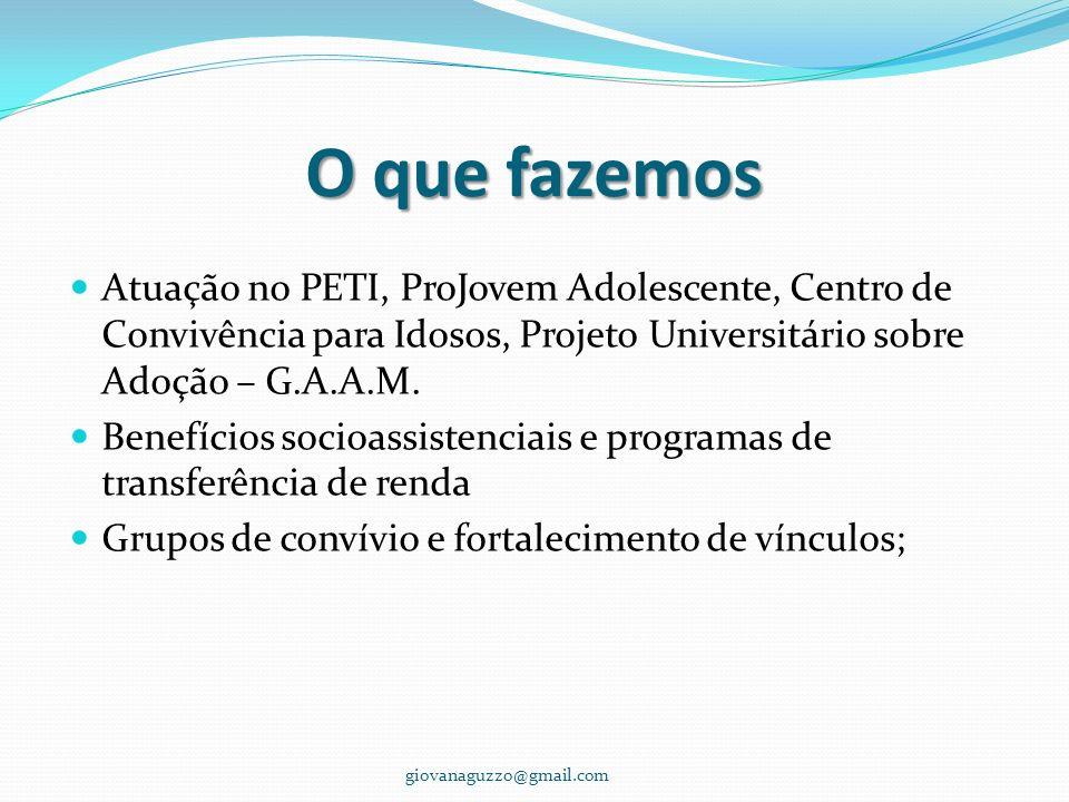 O que fazemos Atuação no PETI, ProJovem Adolescente, Centro de Convivência para Idosos, Projeto Universitário sobre Adoção – G.A.A.M. Benefícios socio