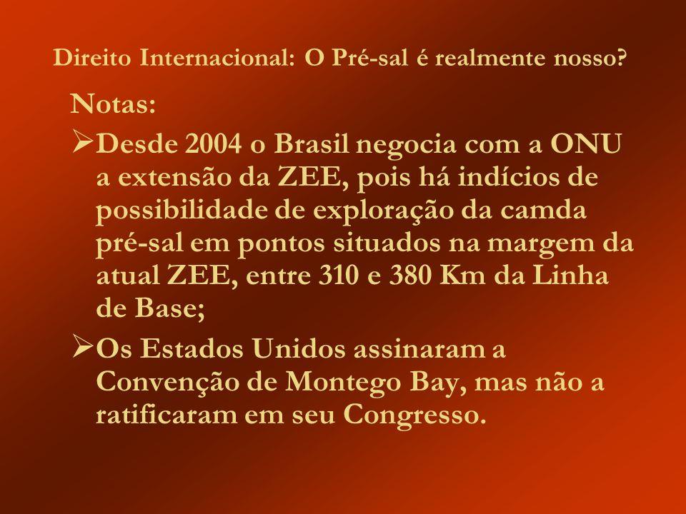 Direito Internacional: O Pré-sal é realmente nosso? Notas: Desde 2004 o Brasil negocia com a ONU a extensão da ZEE, pois há indícios de possibilidade