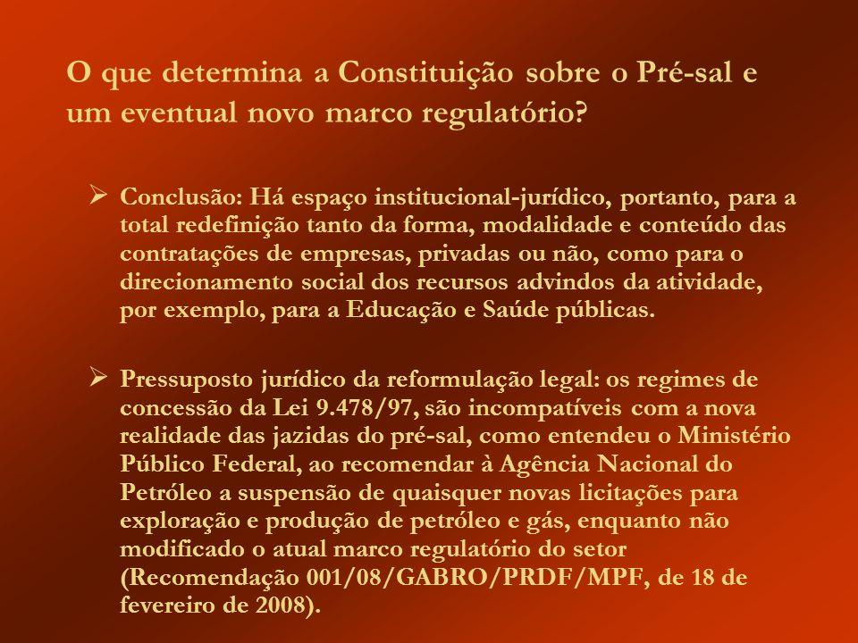 O que determina a Constituição sobre o Pré-sal e um eventual novo marco regulatório? Conclusão: Há espaço institucional-jurídico, portanto, para a tot