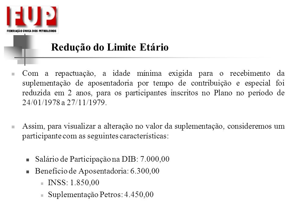 Redução do Limite Etário Com a repactuação, a idade mínima exigida para o recebimento da suplementação de aposentadoria por tempo de contribuição e es