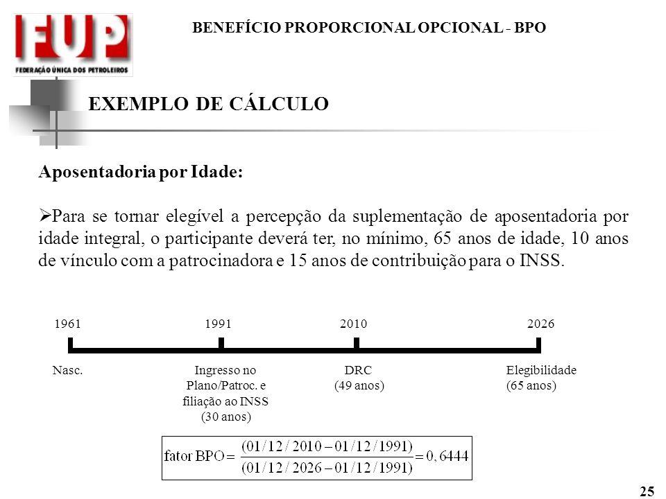 BENEFÍCIO PROPORCIONAL OPCIONAL - BPO 25 EXEMPLO DE CÁLCULO Aposentadoria por Idade: Para se tornar elegível a percepção da suplementação de aposentad