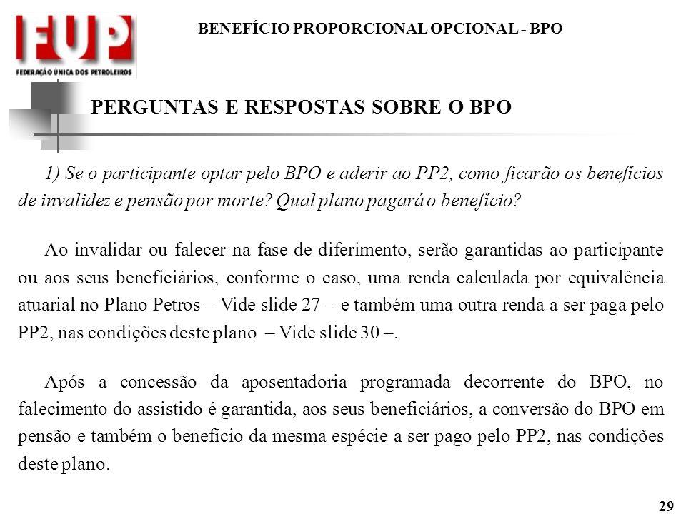 BENEFÍCIO PROPORCIONAL OPCIONAL - BPO 29 PERGUNTAS E RESPOSTAS SOBRE O BPO 1) Se o participante optar pelo BPO e aderir ao PP2, como ficarão os benefí