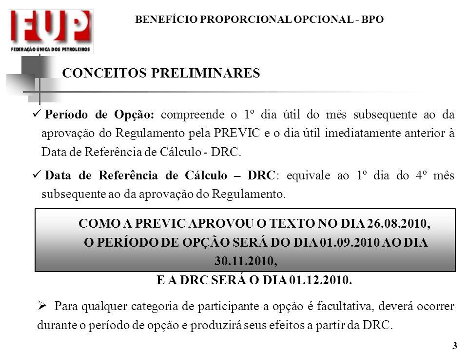 BENEFÍCIO PROPORCIONAL OPCIONAL - BPO 3 CONCEITOS PRELIMINARES Período de Opção: compreende o 1º dia útil do mês subsequente ao da aprovação do Regula