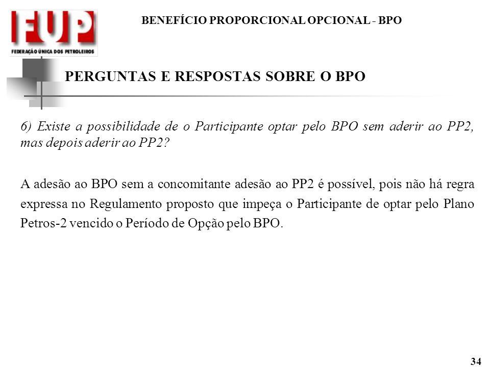 BENEFÍCIO PROPORCIONAL OPCIONAL - BPO 34 PERGUNTAS E RESPOSTAS SOBRE O BPO 6) Existe a possibilidade de o Participante optar pelo BPO sem aderir ao PP