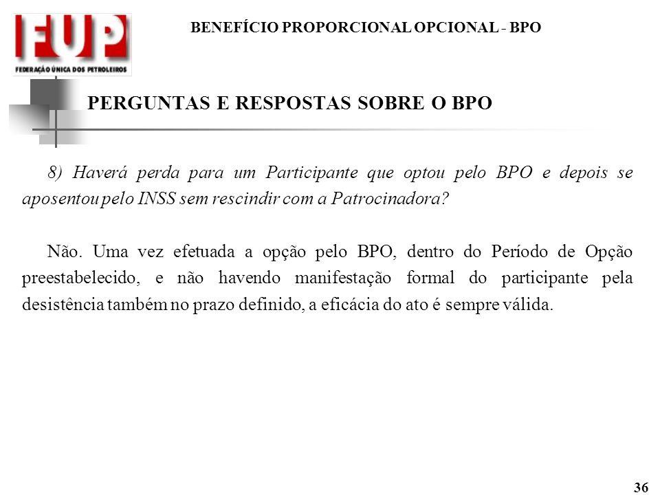 BENEFÍCIO PROPORCIONAL OPCIONAL - BPO 36 PERGUNTAS E RESPOSTAS SOBRE O BPO 8) Haverá perda para um Participante que optou pelo BPO e depois se aposent