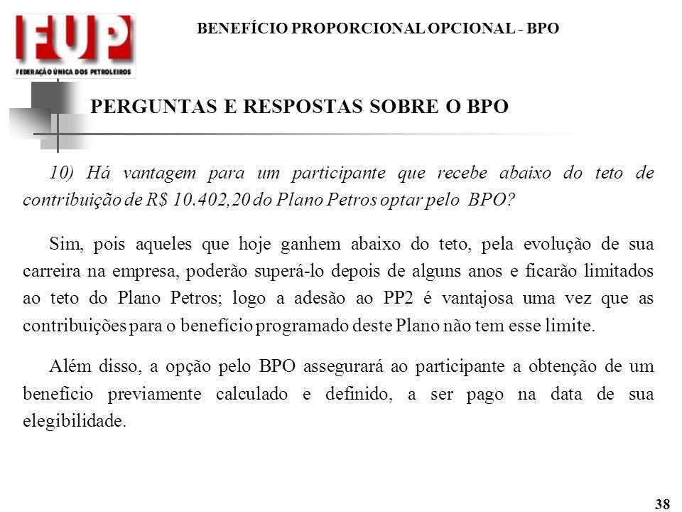 BENEFÍCIO PROPORCIONAL OPCIONAL - BPO 38 PERGUNTAS E RESPOSTAS SOBRE O BPO 10) Há vantagem para um participante que recebe abaixo do teto de contribui