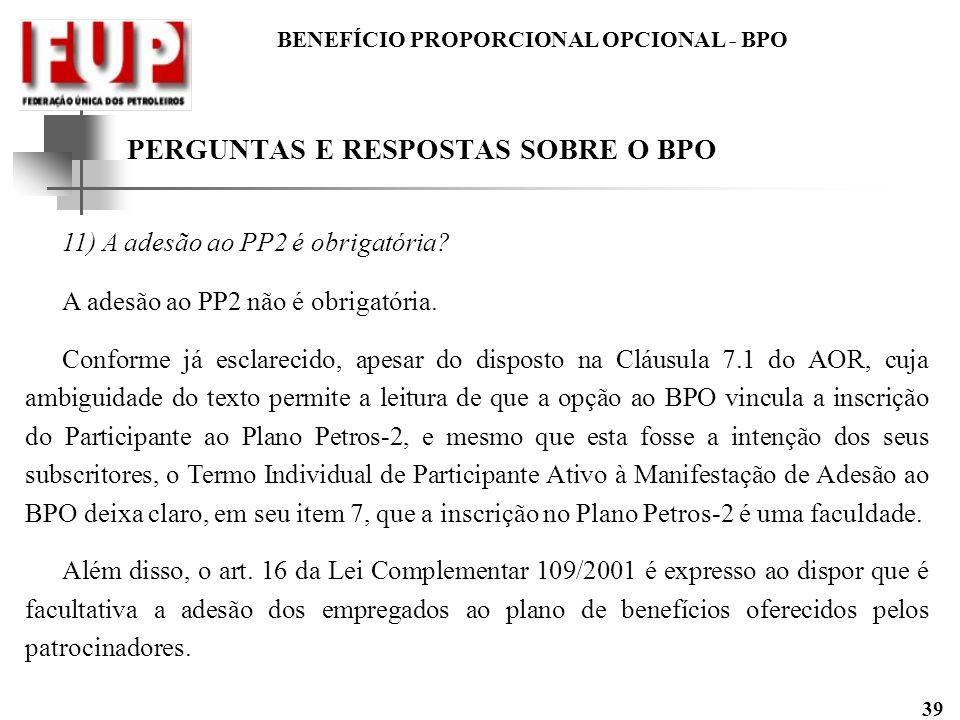 BENEFÍCIO PROPORCIONAL OPCIONAL - BPO 39 PERGUNTAS E RESPOSTAS SOBRE O BPO 11) A adesão ao PP2 é obrigatória? A adesão ao PP2 não é obrigatória. Confo