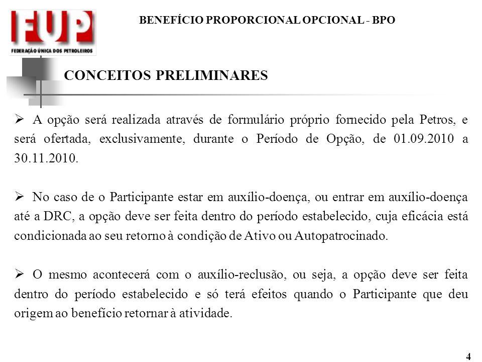 BENEFÍCIO PROPORCIONAL OPCIONAL - BPO 4 A opção será realizada através de formulário próprio fornecido pela Petros, e será ofertada, exclusivamente, d