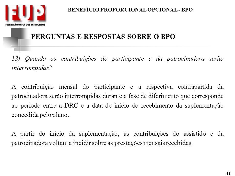 BENEFÍCIO PROPORCIONAL OPCIONAL - BPO 41 PERGUNTAS E RESPOSTAS SOBRE O BPO 13) Quando as contribuições do participante e da patrocinadora serão interr