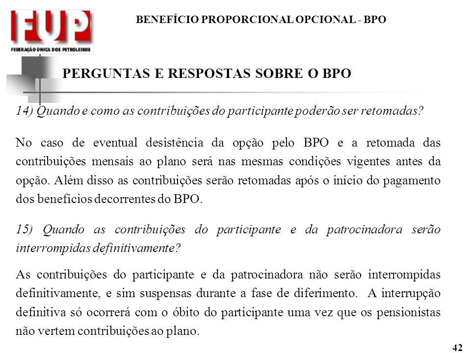 BENEFÍCIO PROPORCIONAL OPCIONAL - BPO 42 PERGUNTAS E RESPOSTAS SOBRE O BPO 14) Quando e como as contribuições do participante poderão ser retomadas? N