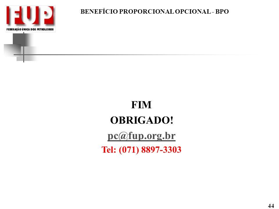 BENEFÍCIO PROPORCIONAL OPCIONAL - BPO 44 FIM OBRIGADO! pc@fup.org.br Tel: (071) 8897-3303
