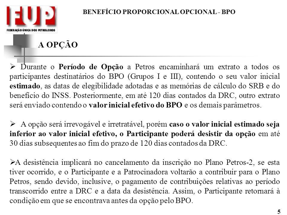 BENEFÍCIO PROPORCIONAL OPCIONAL - BPO 5 A OPÇÃO Durante o Período de Opção a Petros encaminhará um extrato a todos os participantes destinatários do B