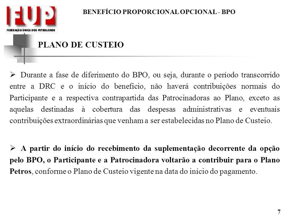 BENEFÍCIO PROPORCIONAL OPCIONAL - BPO 7 PLANO DE CUSTEIO Durante a fase de diferimento do BPO, ou seja, durante o período transcorrido entre a DRC e o