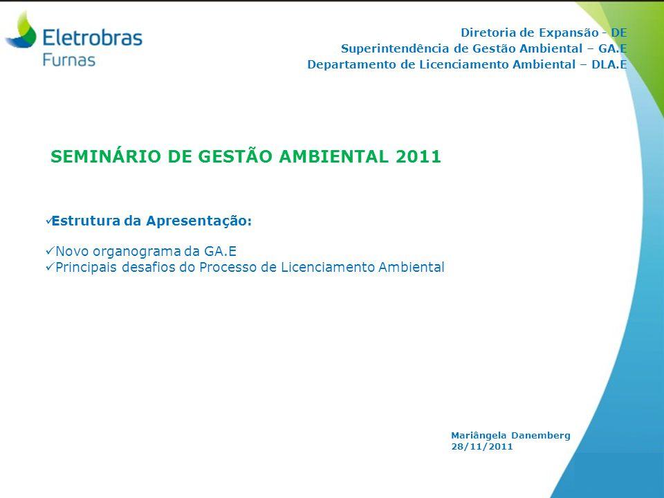 Diretoria de Expansão - DE Superintendência de Gestão Ambiental – GA.E Departamento de Licenciamento Ambiental – DLA.E Mariângela Danemberg 28/11/2011
