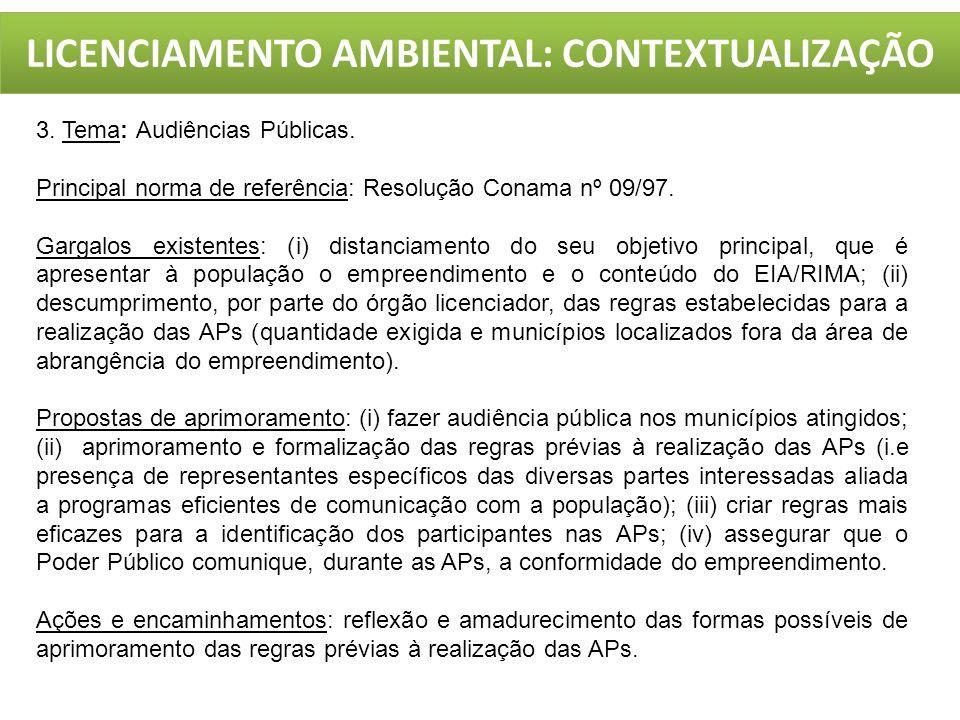 LICENCIAMENTO AMBIENTAL: CONTEXTUALIZAÇÃO 3. Tema: Audiências Públicas. Principal norma de referência: Resolução Conama nº 09/97. Gargalos existentes: