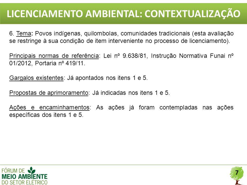 7 LICENCIAMENTO AMBIENTAL: CONTEXTUALIZAÇÃO 6. Tema: Povos indígenas, quilombolas, comunidades tradicionais (esta avaliação se restringe à sua condiçã