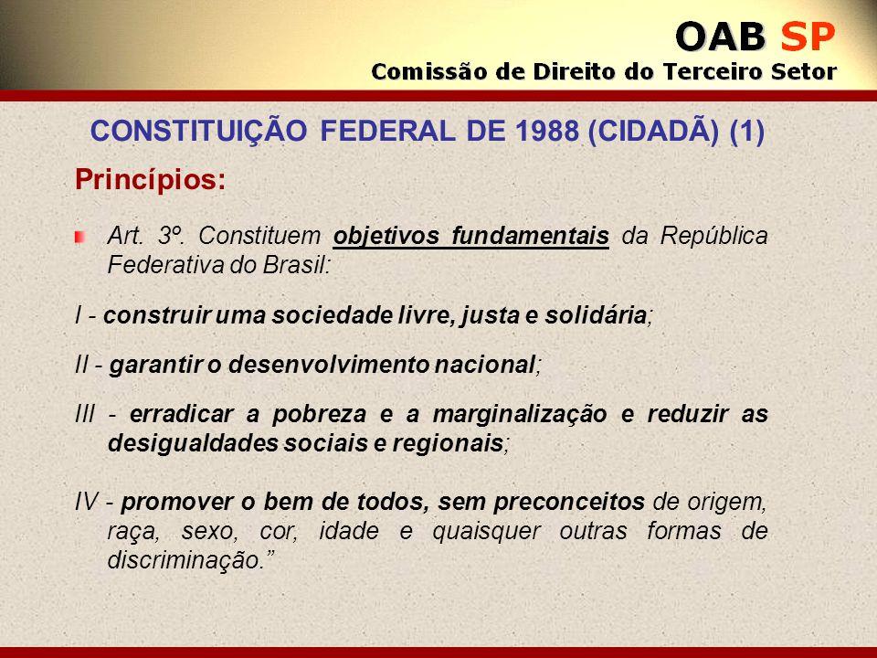 Princípios: Art. 3º. Constituem objetivos fundamentais da República Federativa do Brasil: I - construir uma sociedade livre, justa e solidária; II - g