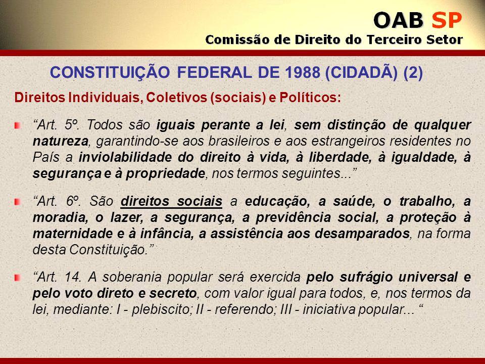 Direitos Individuais, Coletivos (sociais) e Políticos: Art. 5º. Todos são iguais perante a lei, sem distinção de qualquer natureza, garantindo-se aos
