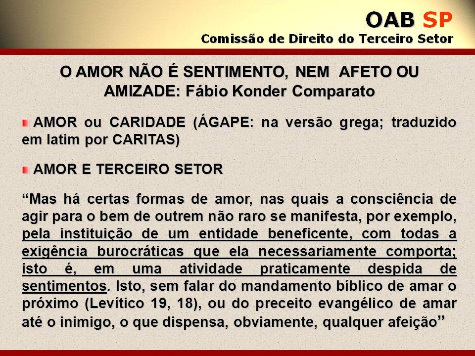 O AMOR NÃO É SENTIMENTO, NEM AFETO OU AMIZADE: Fábio Konder Comparato AMOR ou CARIDADE (ÁGAPE: na versão grega; traduzido em latim por CARITAS) AMOR o
