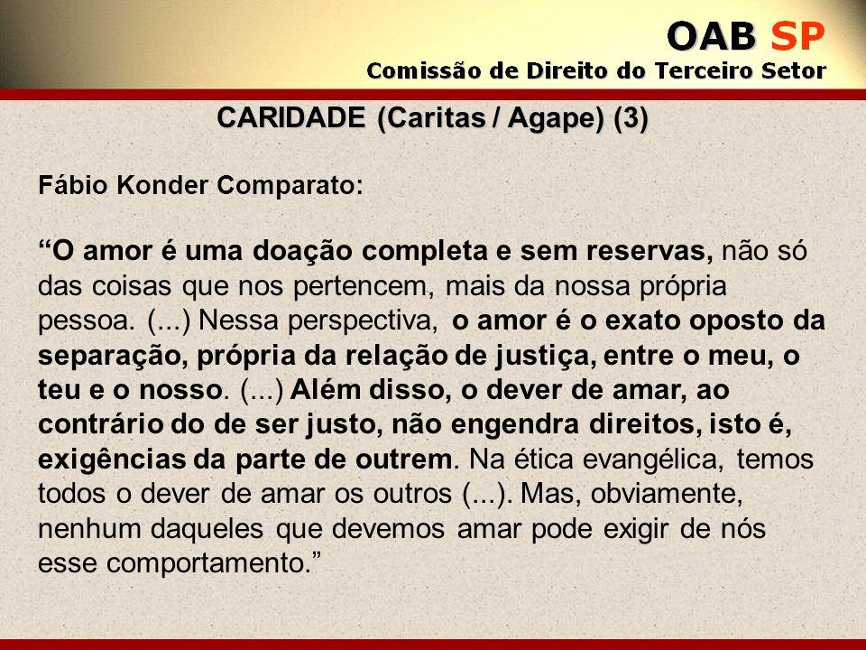 CARIDADE (Caritas / Agape) (3) Fábio Konder Comparato: O amor é uma doação completa e sem reservas, não só das coisas que nos pertencem, mais da nossa