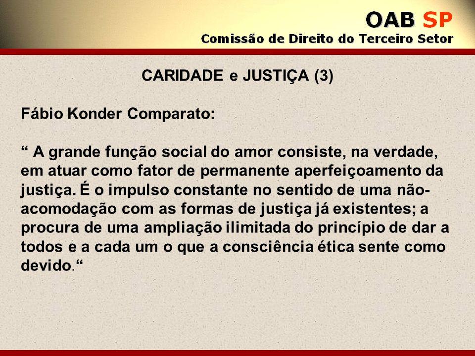 CARIDADE e JUSTIÇA (3) Fábio Konder Comparato: A grande função social do amor consiste, na verdade, em atuar como fator de permanente aperfeiçoamento