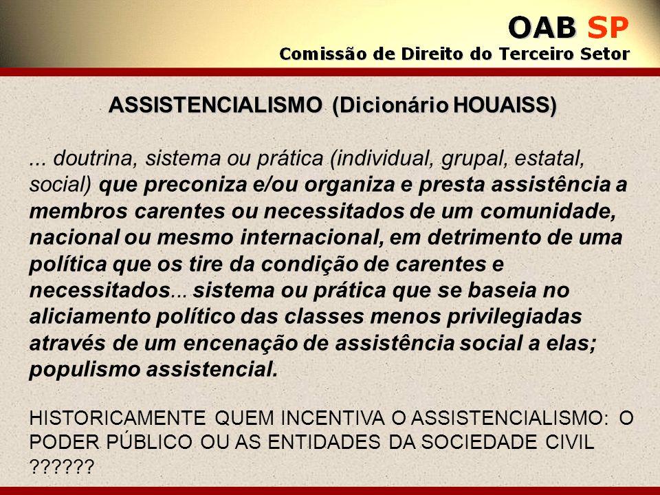 ASSISTENCIALISMO (Dicionário HOUAISS)... doutrina, sistema ou prática (individual, grupal, estatal, social) que preconiza e/ou organiza e presta assis