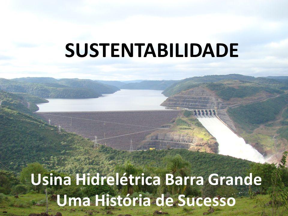 Usina Hidrelétrica Barra Grande Uma História de Sucesso SUSTENTABILIDADE