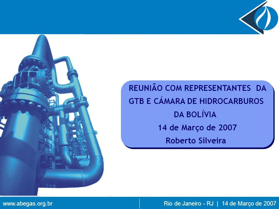www.abegas.org.brRio de Janeiro - RJ | 14 de Março de 2007 REUNIÃO COM REPRESENTANTES DA GTB E CÁMARA DE HIDROCARBUROS DA BOLÍVIA 14 de Março de 2007 Roberto Silveira REUNIÃO COM REPRESENTANTES DA GTB E CÁMARA DE HIDROCARBUROS DA BOLÍVIA 14 de Março de 2007 Roberto Silveira