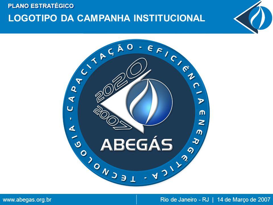 www.abegas.org.brRio de Janeiro - RJ | 14 de Março de 2007 LOGOTIPO DA CAMPANHA INSTITUCIONAL PLANO ESTRATÉGICO