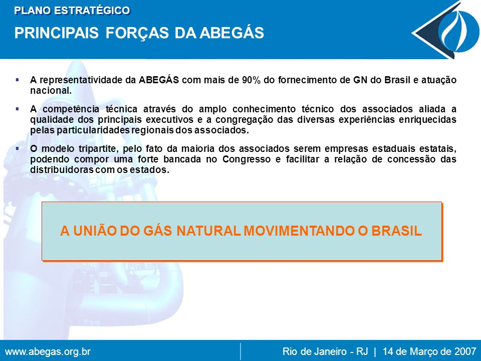 www.abegas.org.brRio de Janeiro - RJ | 14 de Março de 2007 A representatividade da ABEGÁS com mais de 90% do fornecimento de GN do Brasil e atuação nacional.