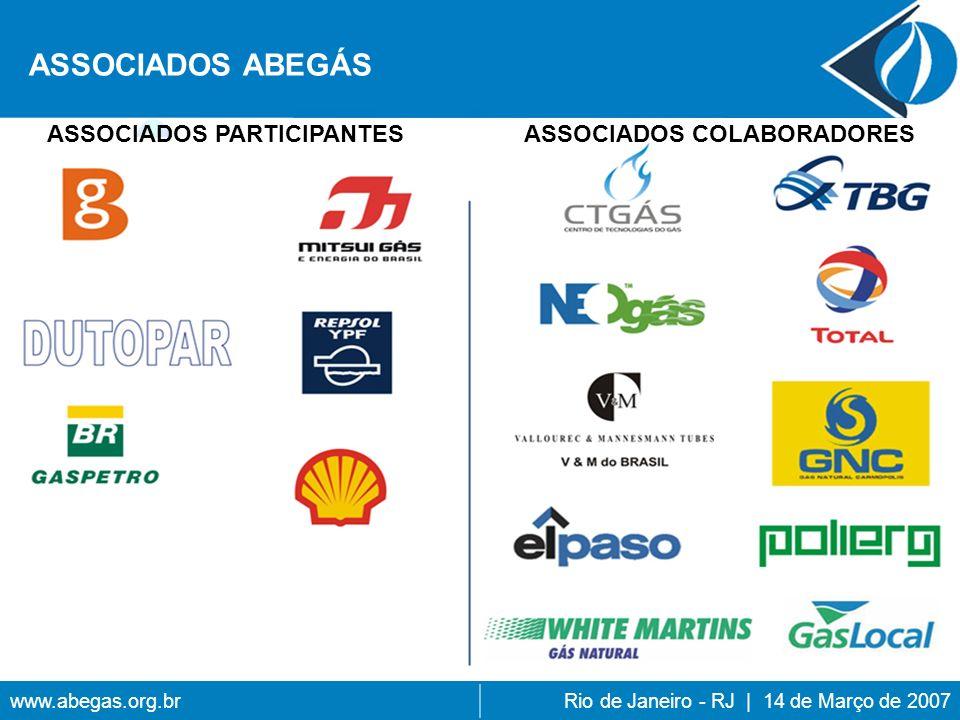 www.abegas.org.brRio de Janeiro - RJ | 14 de Março de 2007 ASSOCIADOS PARTICIPANTESASSOCIADOS COLABORADORES ASSOCIADOS ABEGÁS