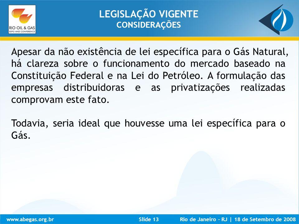 www.abegas.org.brRio de Janeiro - RJ   18 de Setembro de 2008Slide 13 Apesar da não existência de lei específica para o Gás Natural, há clareza sobre
