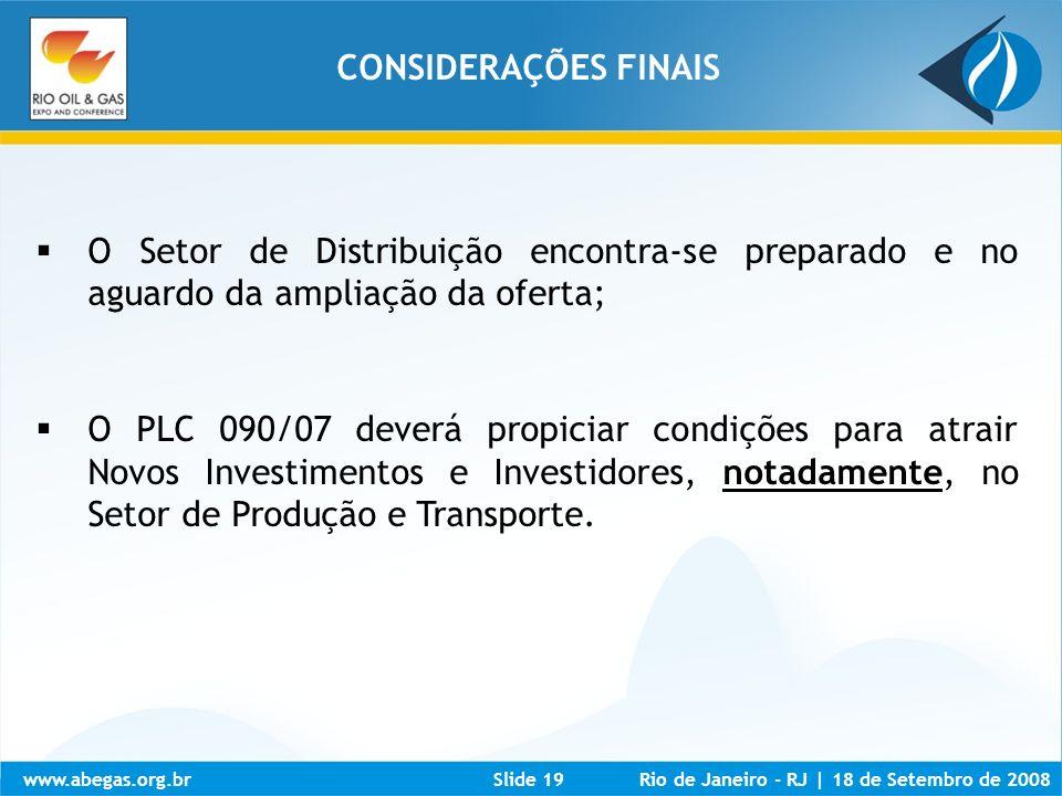 www.abegas.org.brRio de Janeiro - RJ   18 de Setembro de 2008Slide 19 O Setor de Distribuição encontra-se preparado e no aguardo da ampliação da ofert