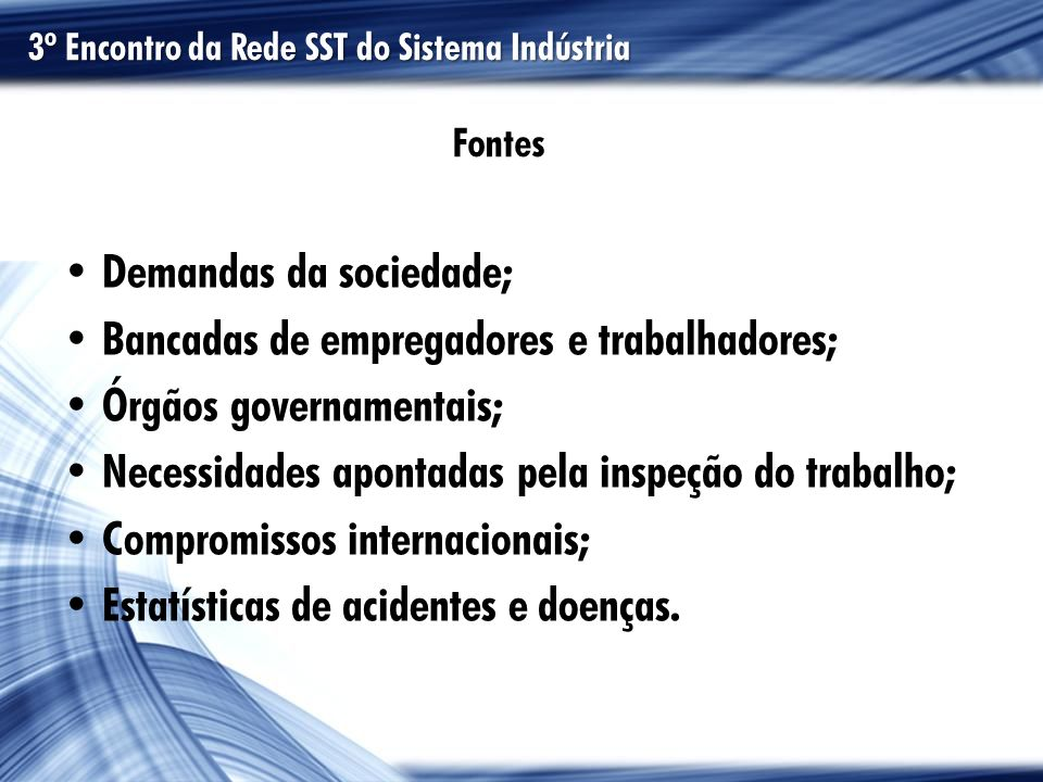 Fontes Demandas da sociedade; Bancadas de empregadores e trabalhadores; Órgãos governamentais; Necessidades apontadas pela inspeção do trabalho; Compr