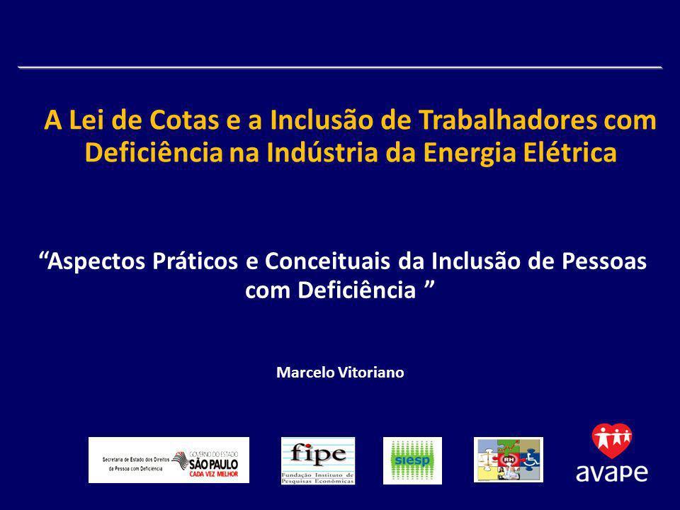 Aspectos Práticos e Conceituais da Inclusão de Pessoas com Deficiência Marcelo Vitoriano A Lei de Cotas e a Inclusão de Trabalhadores com Deficiência na Indústria da Energia Elétrica