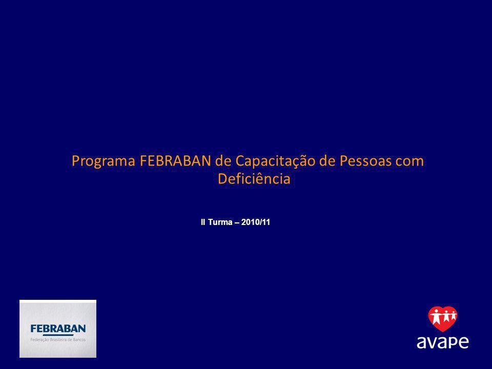 Programa FEBRABAN de Capacitação de Pessoas com Deficiência II Turma – 2010/11