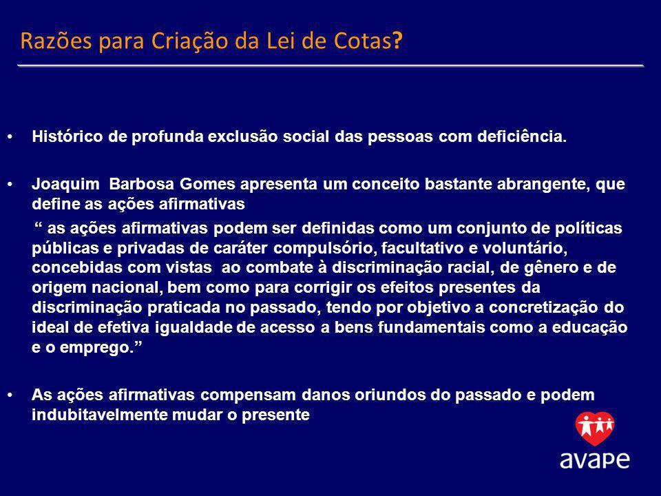 Razões para Criação da Lei de Cotas? Histórico de profunda exclusão social das pessoas com deficiência. Joaquim Barbosa Gomes apresenta um conceito ba